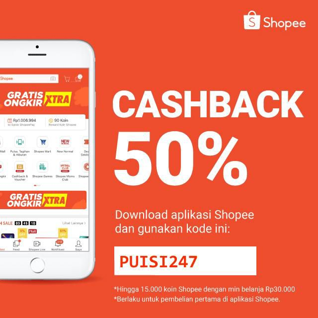 Dapatkan Cashback 50% untuk pembelian pertamamu dengan kode: PUISI247. Yuk, download aplikasi Shopee sekarang dan nikmati belanja dengan gratis ongkir!